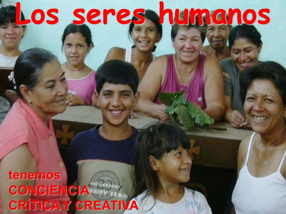 Los seres humanos tenemosCONCIENCIA CRÍTICA Y CREATIVA