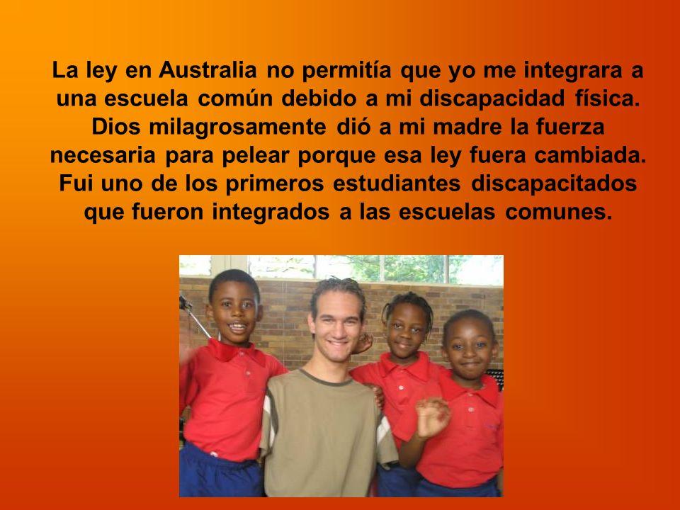 La ley en Australia no permitía que yo me integrara a una escuela común debido a mi discapacidad física. Dios milagrosamente dió a mi madre la fuerza