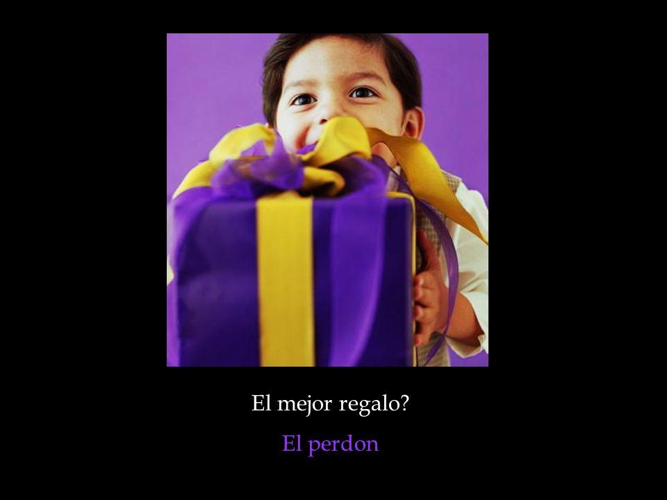 El mejor regalo? El perdon