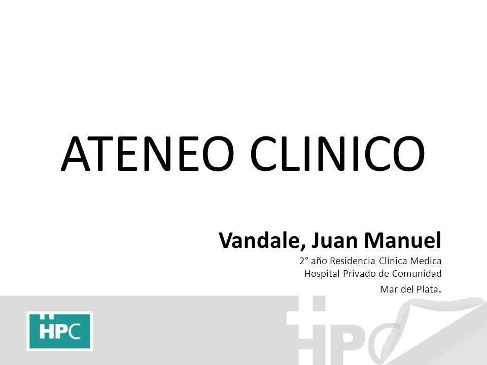 ATENEO CLINICO Vandale, Juan Manuel 2° año Residencia Clínica Medica Hospital Privado de Comunidad Mar del Plata.
