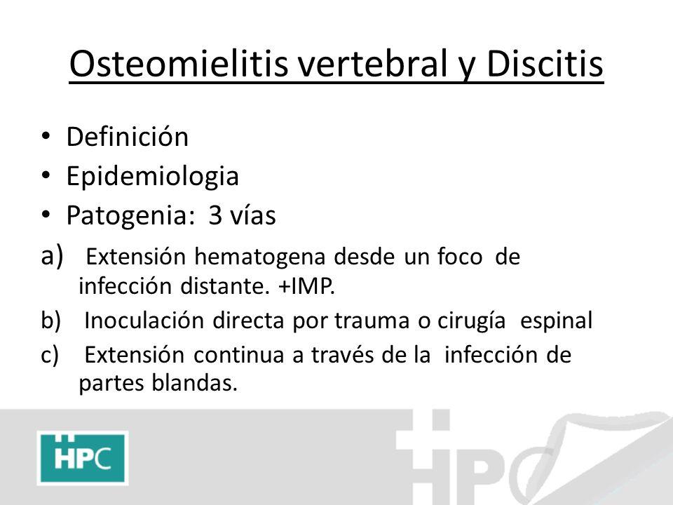 Osteomielitis vertebral y Discitis Definición Epidemiologia Patogenia: 3 vías a) Extensión hematogena desde un foco de infección distante. +IMP. b) In