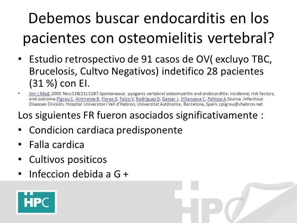 Debemos buscar endocarditis en los pacientes con osteomielitis vertebral? Estudio retrospectivo de 91 casos de OV( excluyo TBC, Brucelosis, Cultvo Neg