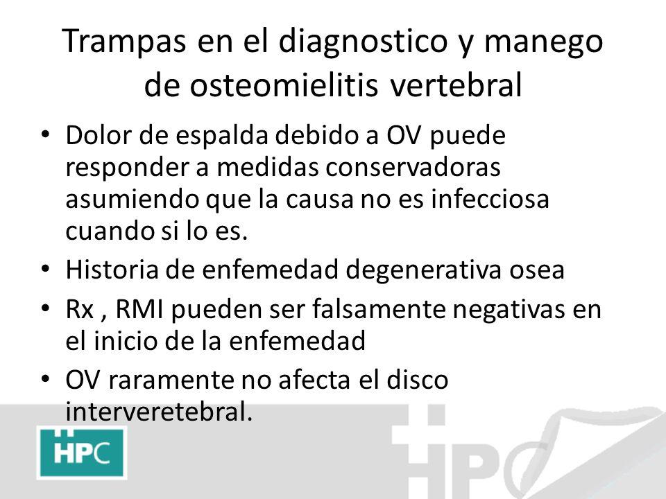 Trampas en el diagnostico y manego de osteomielitis vertebral Dolor de espalda debido a OV puede responder a medidas conservadoras asumiendo que la ca