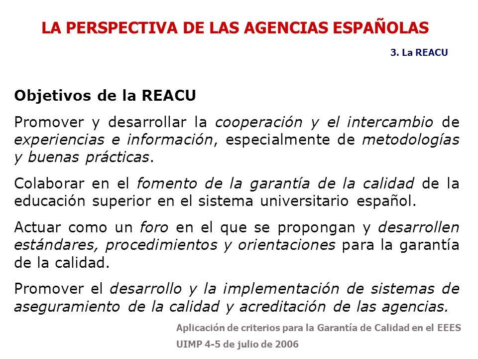 Aplicación de criterios para la Garantía de Calidad en el EEES UIMP 4-5 de julio de 2006 Objetivos de la REACU Promover y desarrollar la cooperación y