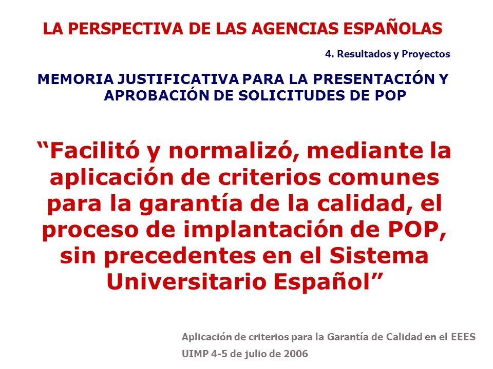 Aplicación de criterios para la Garantía de Calidad en el EEES UIMP 4-5 de julio de 2006 Facilitó y normalizó, mediante la aplicación de criterios com
