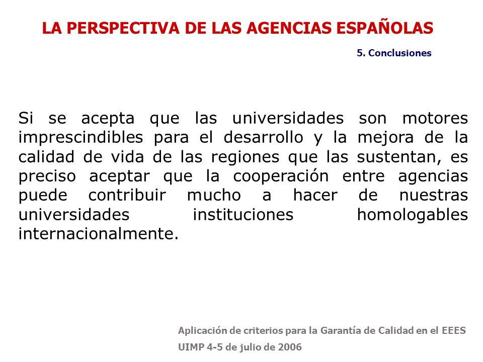 Aplicación de criterios para la Garantía de Calidad en el EEES UIMP 4-5 de julio de 2006 Si se acepta que las universidades son motores imprescindible