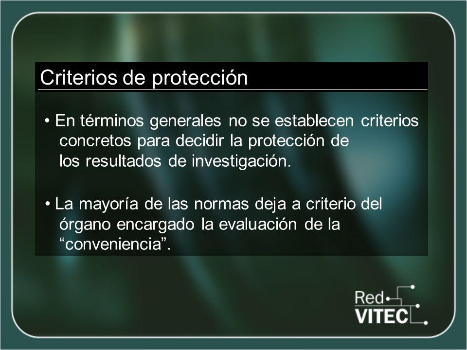 Criterios de protección En términos generales no se establecen criterios concretos para decidir la protección de los resultados de investigación.
