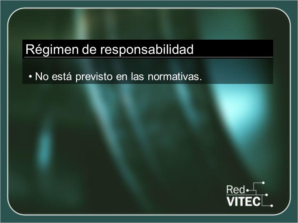 Régimen de responsabilidad No está previsto en las normativas.