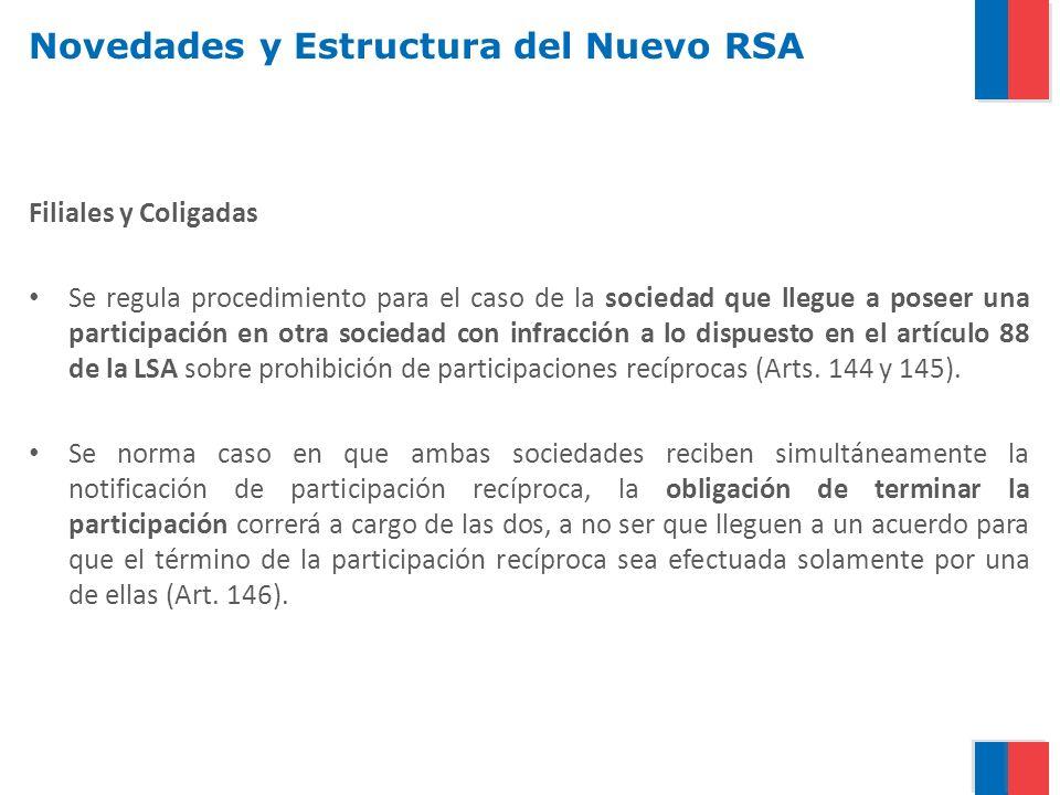 Novedades y Estructura del Nuevo RSA Filiales y Coligadas Se regula procedimiento para el caso de la sociedad que llegue a poseer una participación en otra sociedad con infracción a lo dispuesto en el artículo 88 de la LSA sobre prohibición de participaciones recíprocas (Arts.