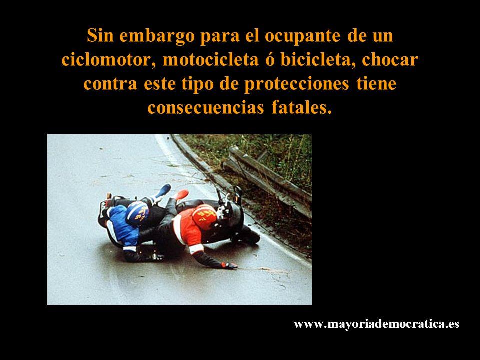 Sin embargo para el ocupante de un ciclomotor, motocicleta ó bicicleta, chocar contra este tipo de protecciones tiene consecuencias fatales. www.mayor