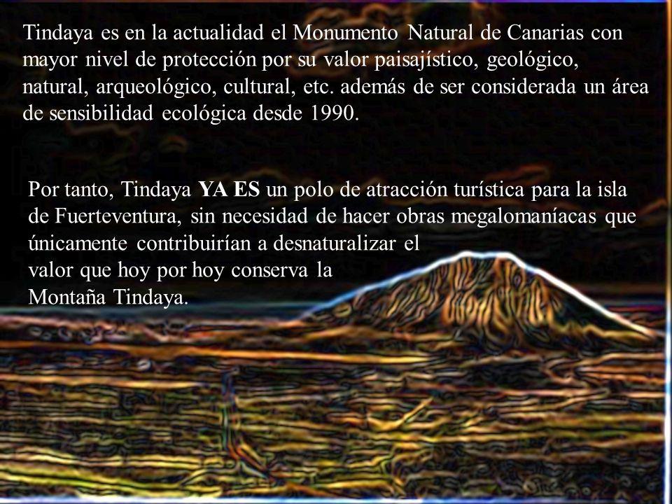 Tindaya es en la actualidad el Monumento Natural de Canarias con mayor nivel de protección por su valor paisajístico, geológico, natural, arqueológico, cultural, etc.