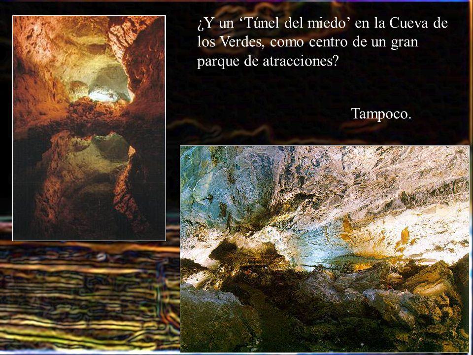 ¿Y un Túnel del miedo en la Cueva de los Verdes, como centro de un gran parque de atracciones? Tampoco.