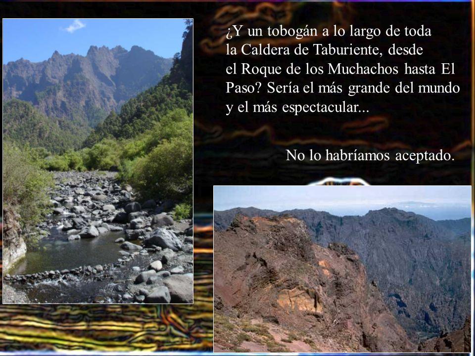 ¿Y un tobogán a lo largo de toda la Caldera de Taburiente, desde el Roque de los Muchachos hasta El Paso? Sería el más grande del mundo y el más espec