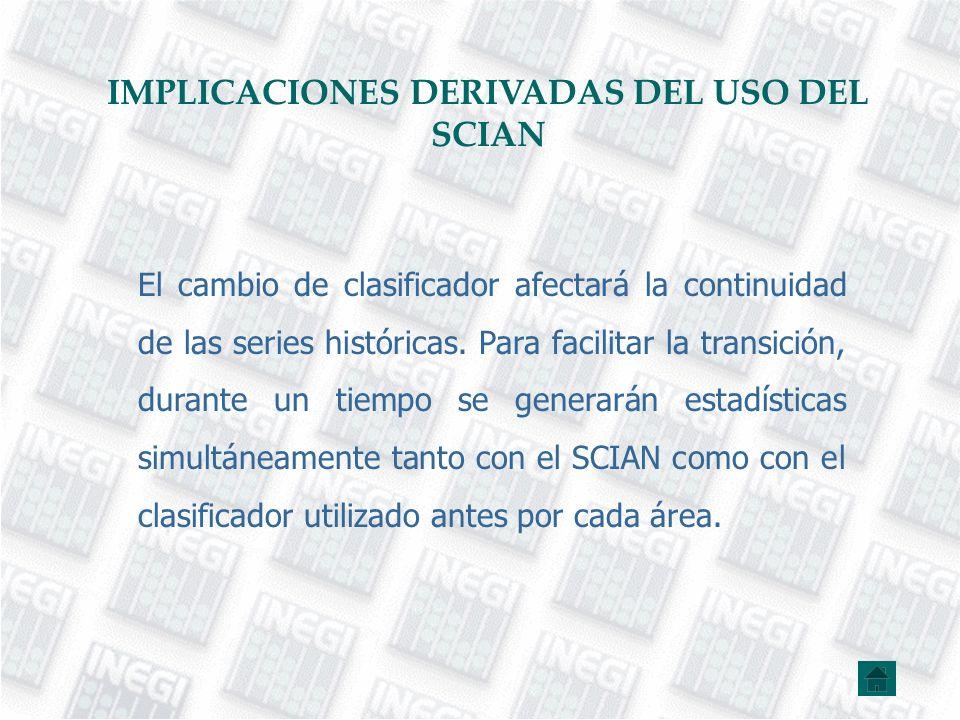 IMPLICACIONES DERIVADAS DEL USO DEL SCIAN El cambio de clasificador afectará la continuidad de las series históricas. Para facilitar la transición, du