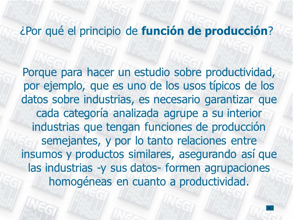 ¿Por qué el principio de función de producción? Porque para hacer un estudio sobre productividad, por ejemplo, que es uno de los usos típicos de los d