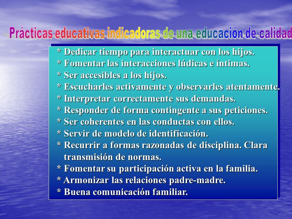 * Dedicar tiempo para interactuar con los hijos. * Fomentar las interacciones lúdicas e íntimas.