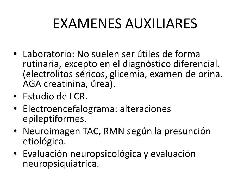 EXAMENES AUXILIARES Laboratorio: No suelen ser útiles de forma rutinaria, excepto en el diagnóstico diferencial.