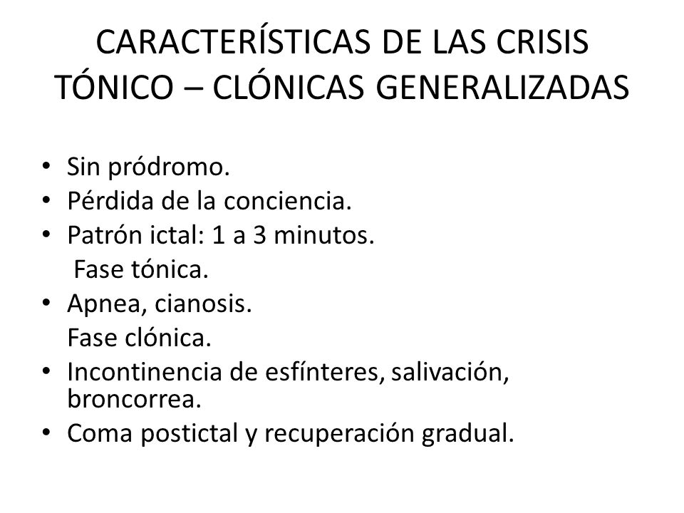 CARACTERÍSTICAS DE LAS CRISIS TÓNICO – CLÓNICAS GENERALIZADAS Sin pródromo.