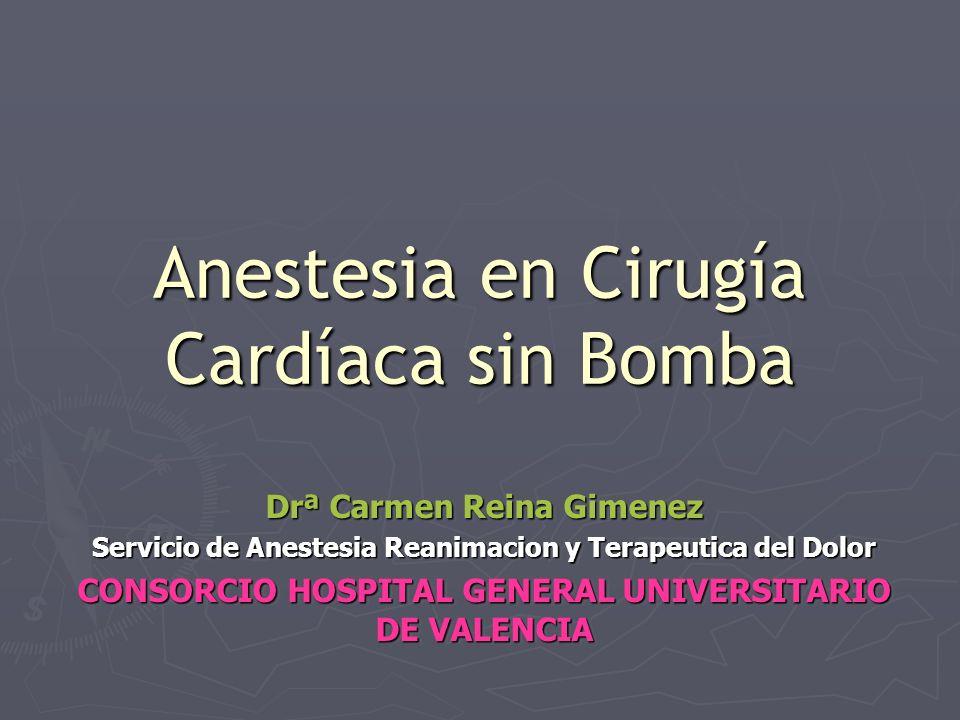 Anestesia en Cirugía Cardíaca sin Bomba Drª Carmen Reina Gimenez Servicio de Anestesia Reanimacion y Terapeutica del Dolor CONSORCIO HOSPITAL GENERAL