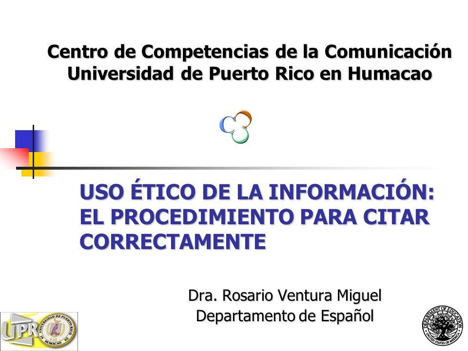 Centro de Competencias de la Comunicación Universidad de Puerto Rico en Humacao Dra. Rosario Ventura Miguel Departamento de Español USO ÉTICO DE LA IN