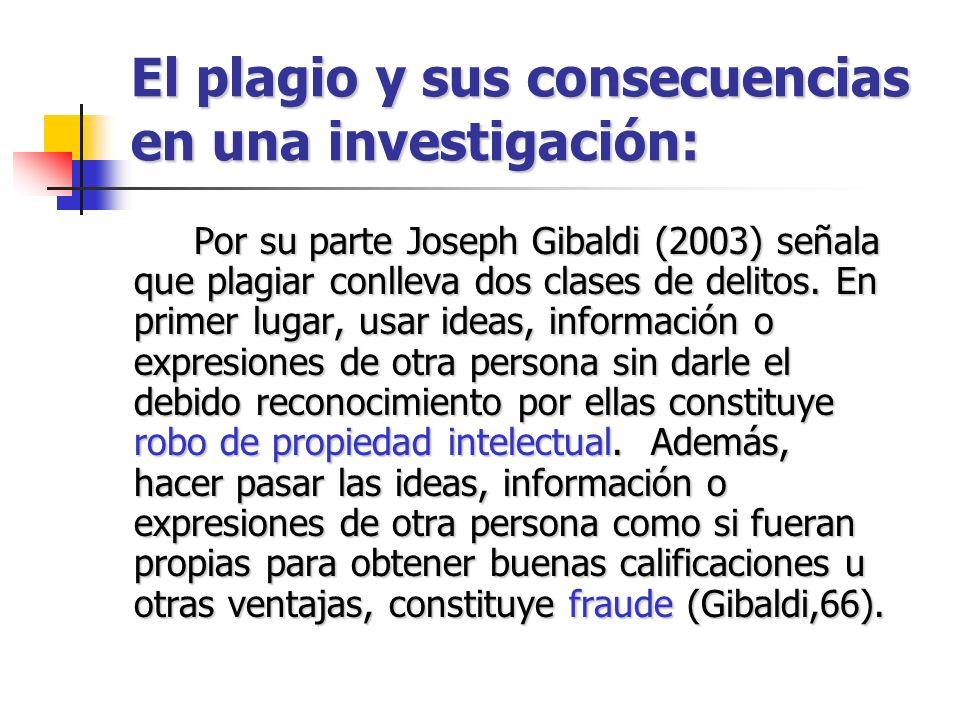 El plagio y sus consecuencias en una investigación: Por su parte Joseph Gibaldi (2003) señala que plagiar conlleva dos clases de delitos. En primer lu