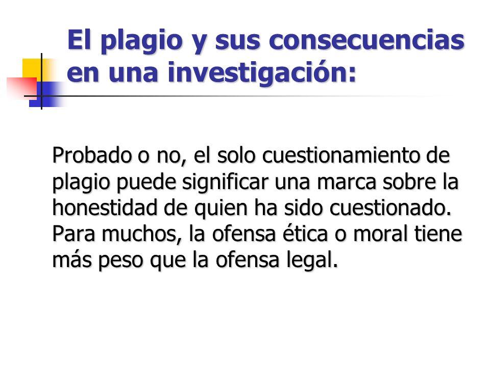 El plagio y sus consecuencias en una investigación: Probado o no, el solo cuestionamiento de plagio puede significar una marca sobre la honestidad de