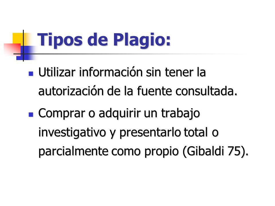 Tipos de Plagio: Utilizar información sin tener la autorización de la fuente consultada. Utilizar información sin tener la autorización de la fuente c