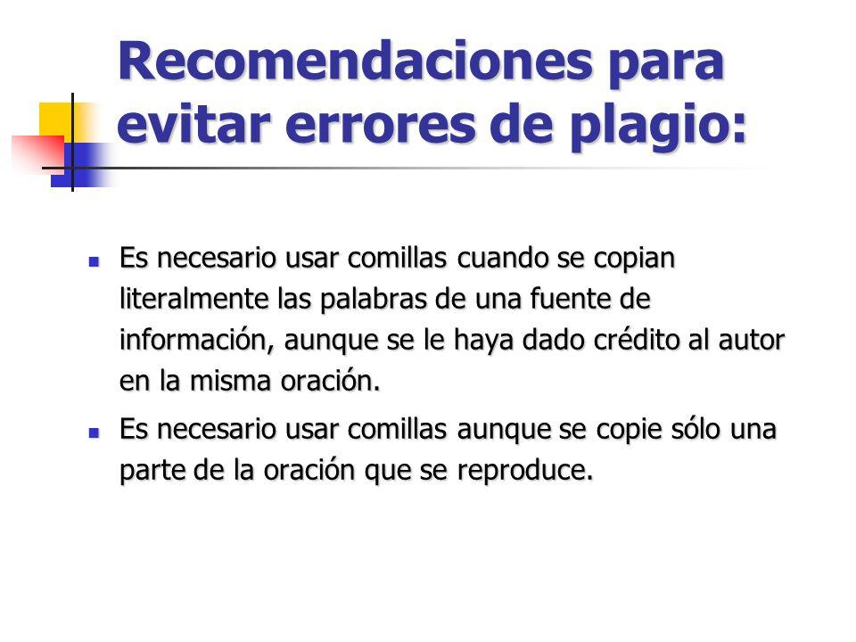 Recomendaciones para evitar errores de plagio: Es necesario usar comillas cuando se copian literalmente las palabras de una fuente de información, aun