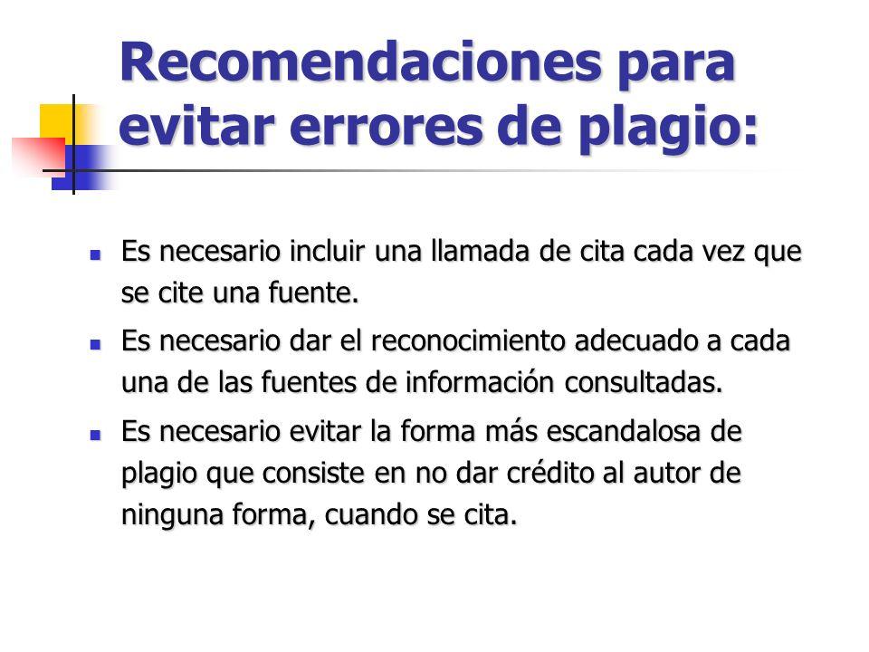 Recomendaciones para evitar errores de plagio: Es necesario incluir una llamada de cita cada vez que se cite una fuente. Es necesario incluir una llam