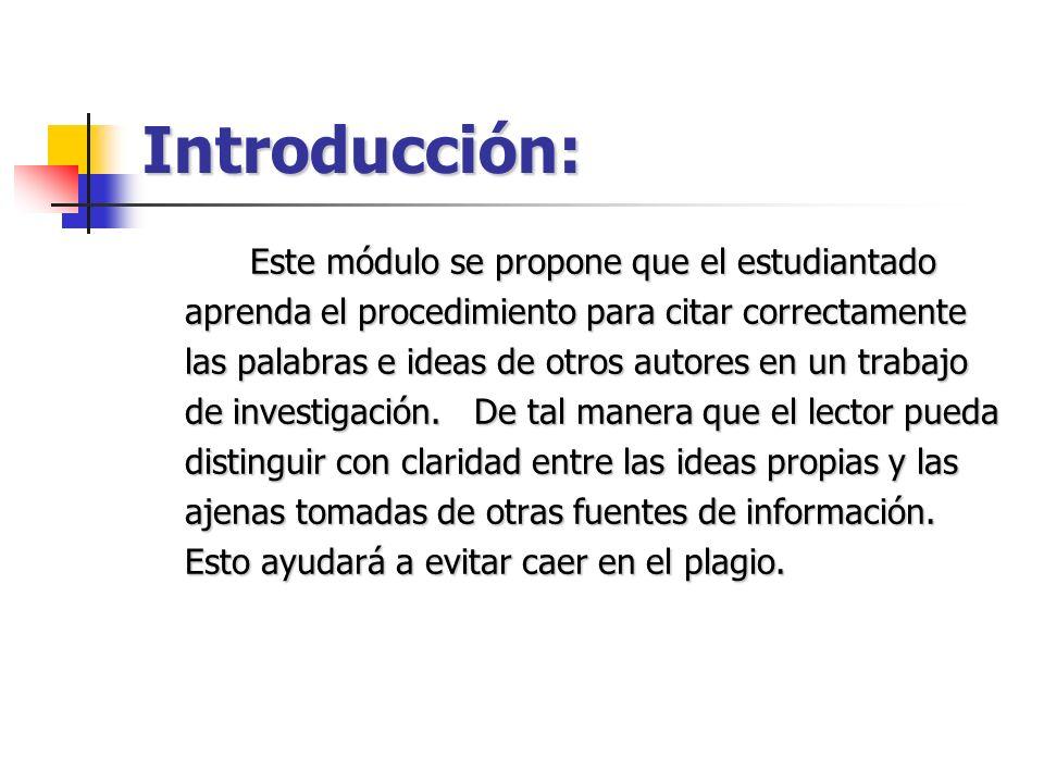 Introducción: Este módulo se propone que el estudiantado aprenda el procedimiento para citar correctamente las palabras e ideas de otros autores en un