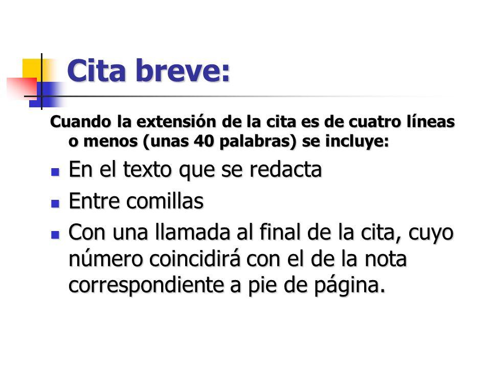 Cita breve: Cuando la extensión de la cita es de cuatro líneas o menos (unas 40 palabras) se incluye: En el texto que se redacta En el texto que se re