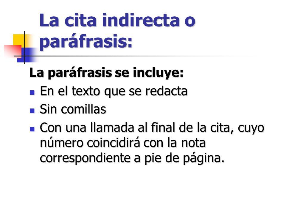 La cita indirecta o paráfrasis: La paráfrasis se incluye: En el texto que se redacta En el texto que se redacta Sin comillas Sin comillas Con una llam