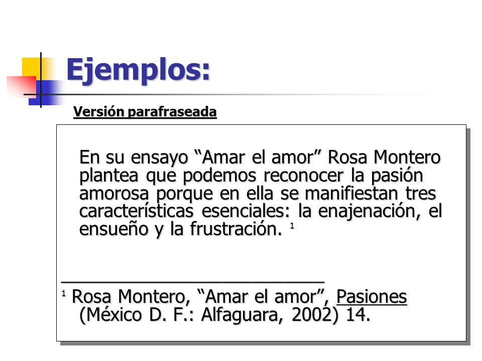 Ejemplos: En su ensayo Amar el amor Rosa Montero plantea que podemos reconocer la pasión amorosa porque en ella se manifiestan tres características es