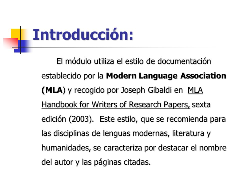 Introducción: El módulo utiliza el estilo de documentación establecido por la Modern Language Association (MLA) y recogido por Joseph Gibaldi en MLA H