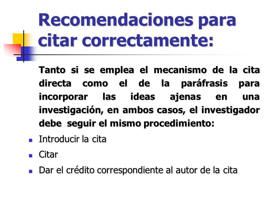 Recomendaciones para citar correctamente: Tanto si se emplea el mecanismo de la cita directa como el de la paráfrasis para incorporar las ideas ajenas