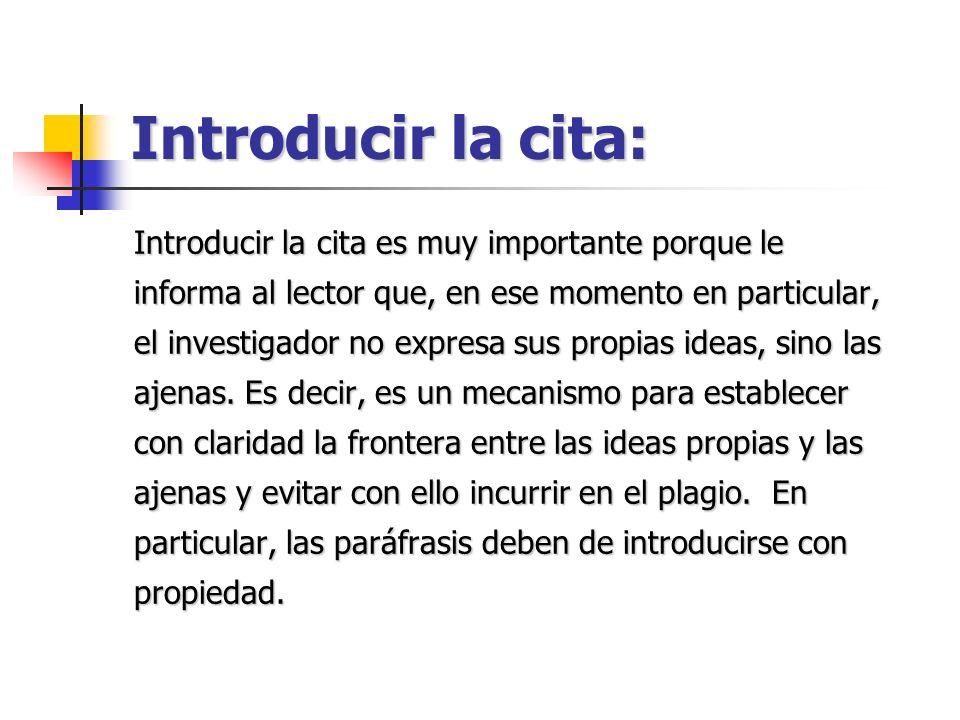 Introducir la cita: Introducir la cita es muy importante porque le informa al lector que, en ese momento en particular, el investigador no expresa sus