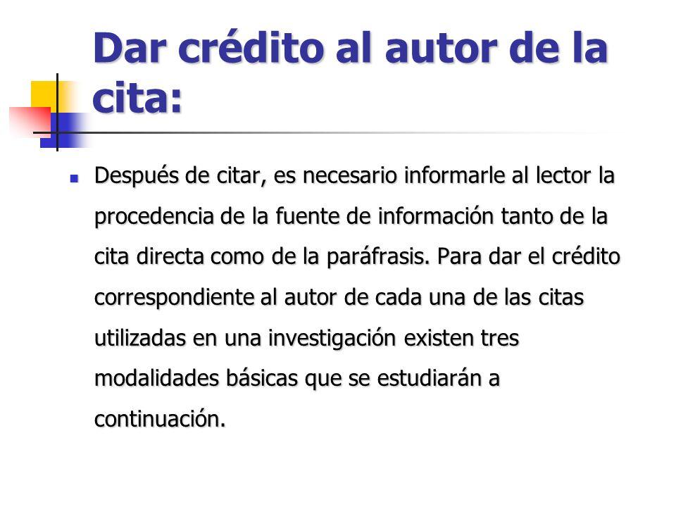 Dar crédito al autor de la cita: Después de citar, es necesario informarle al lector la procedencia de la fuente de información tanto de la cita direc