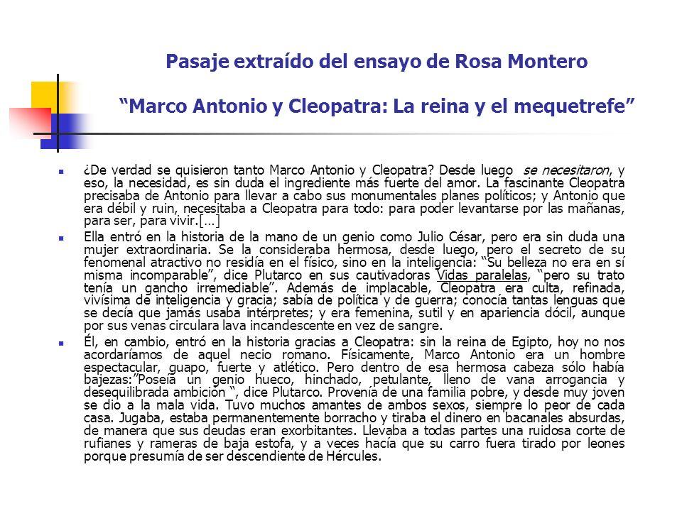 Pasaje extraído del ensayo de Rosa Montero Marco Antonio y Cleopatra: La reina y el mequetrefe ¿De verdad se quisieron tanto Marco Antonio y Cleopatra