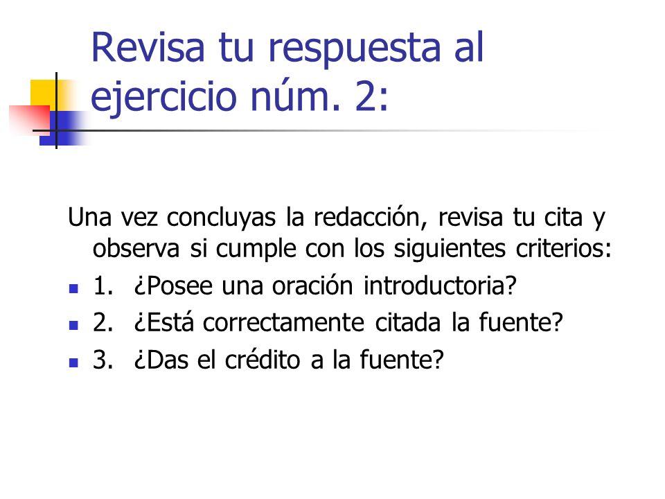 Revisa tu respuesta al ejercicio núm. 2: Una vez concluyas la redacción, revisa tu cita y observa si cumple con los siguientes criterios: 1.¿Posee una