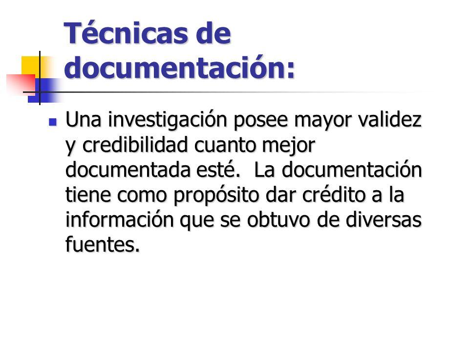 Técnicas de documentación: Una investigación posee mayor validez y credibilidad cuanto mejor documentada esté. La documentación tiene como propósito d