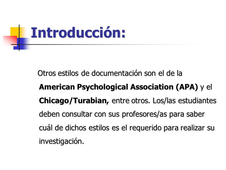 Introducción: Otros estilos de documentación son el de la American Psychological Association (APA) y el Chicago/Turabian, entre otros. Los/las estudia