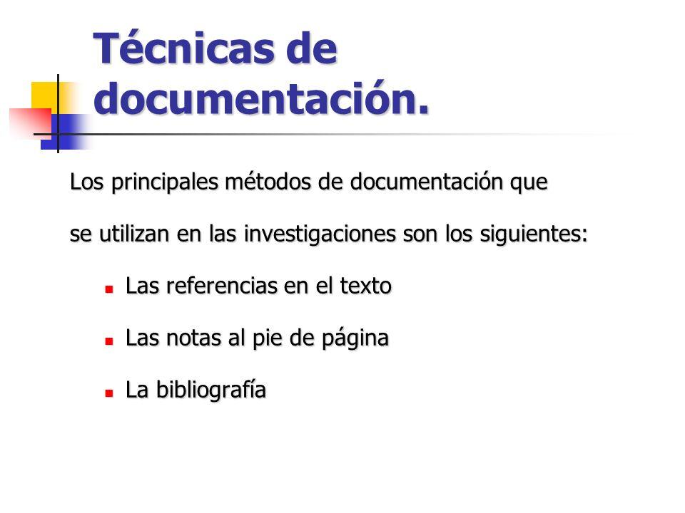 Técnicas de documentación. Los principales métodos de documentación que se utilizan en las investigaciones son los siguientes: Las referencias en el t