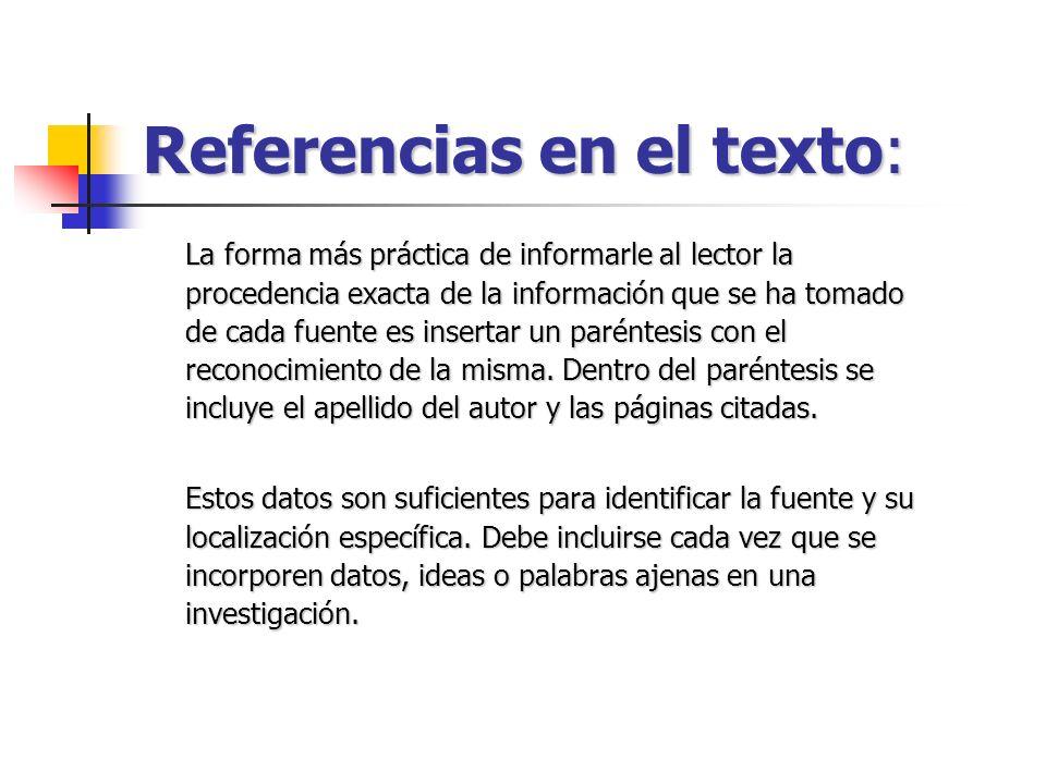 Referencias en el texto: La forma más práctica de informarle al lector la procedencia exacta de la información que se ha tomado de cada fuente es inse