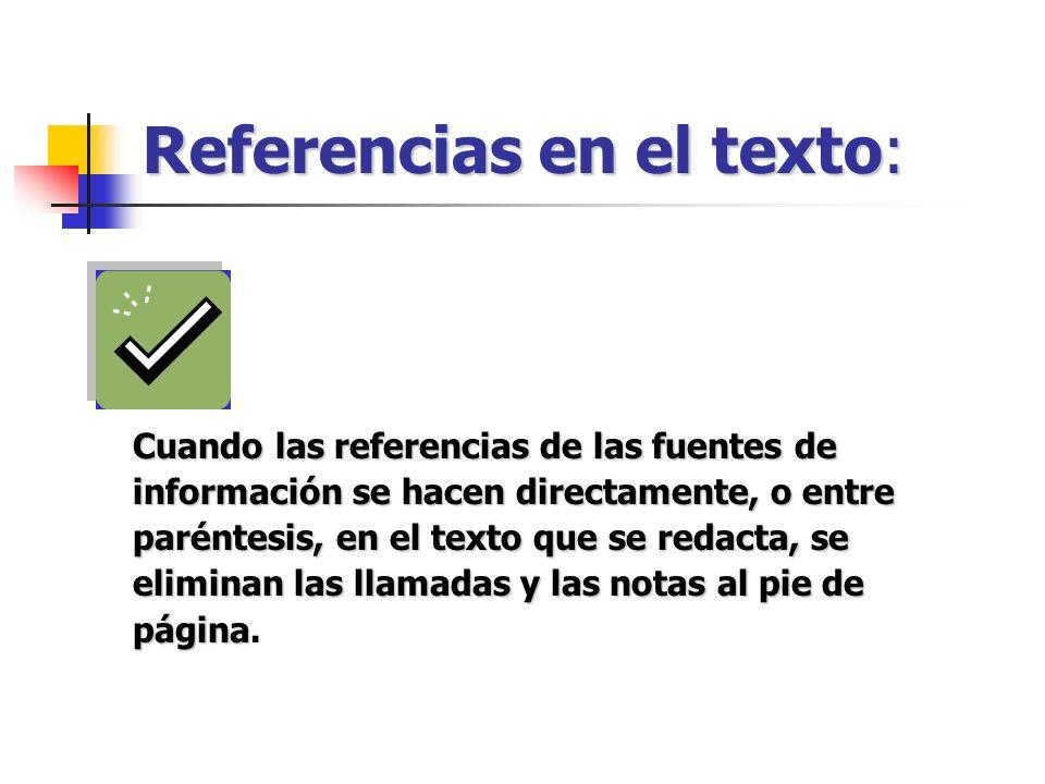 Referencias en el texto: Cuando las referencias de las fuentes de información se hacen directamente, o entre paréntesis, en el texto que se redacta, s