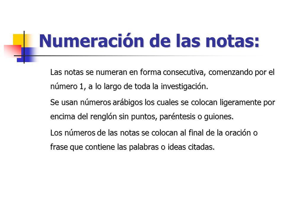 Numeración de las notas: Las notas se numeran en forma consecutiva, comenzando por el número 1, a lo largo de toda la investigación. Se usan números a