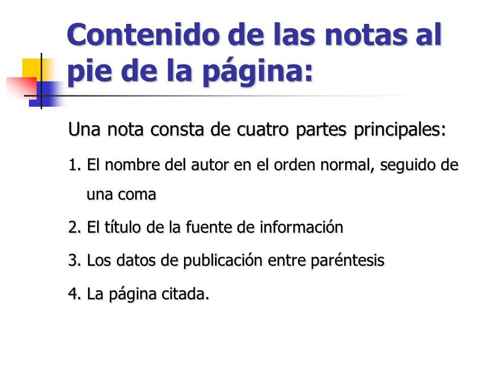 Contenido de las notas al pie de la página: Una nota consta de cuatro partes principales: 1. El nombre del autor en el orden normal, seguido de una co