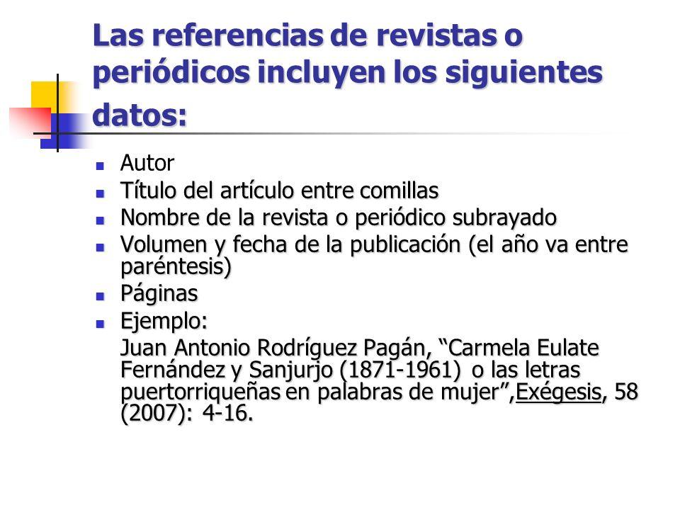 Las referencias de revistas o periódicos incluyen los siguientes datos: Autor Título del artículo entre comillas Título del artículo entre comillas No