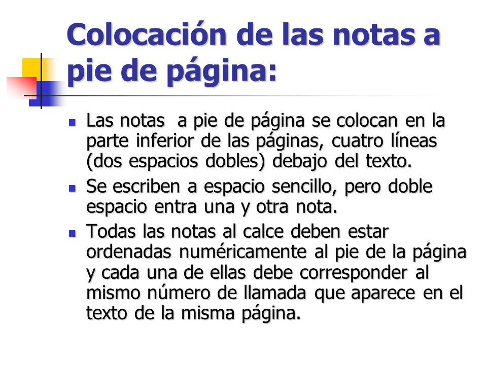 Colocación de las notas a pie de página: Las notas a pie de página se colocan en la parte inferior de las páginas, cuatro líneas (dos espacios dobles)