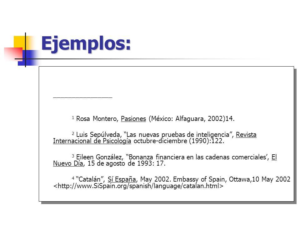 Ejemplos: ________________ 1 Rosa Montero, Pasiones (México: Alfaguara, 2002)14. 2 Luis Sepúlveda, Las nuevas pruebas de inteligencia, Revista Interna