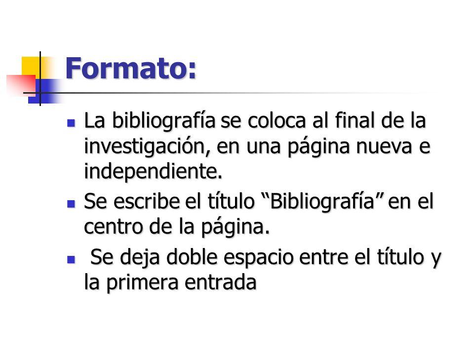 Formato: La bibliografía se coloca al final de la investigación, en una página nueva e independiente. La bibliografía se coloca al final de la investi